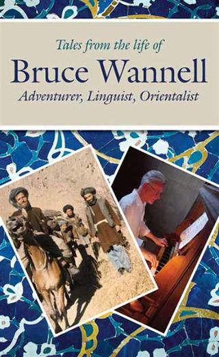 Au fil des jours Tales from the Life of Bruce Wannell : Adventurer, Linguist, Orientalist